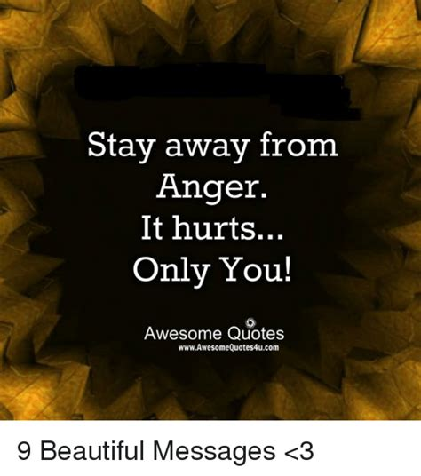 Stay Away From Anger It Hurts Only You! Awesome Quotes