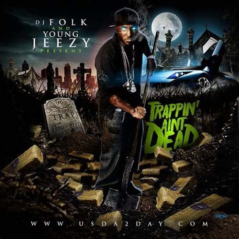 Young Jeezy - Trappin' Aint Dead Hosted by DJ Folk, Free