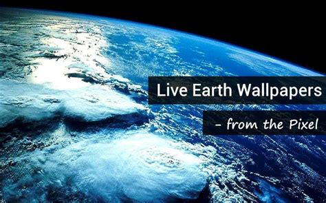 """How to get Pixel's """"Live Earth Wallpapers"""" on your Phone"""